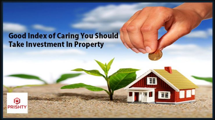 Good Index of Caring You Should Take Investment In Property